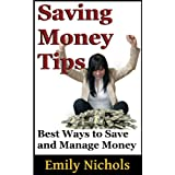Saving Money Tips: Best Way To Save And Manage Money (Frugal Living and Ways to Make Money) ~ Emily Nichols