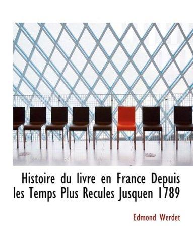 Histoire du livre en France Depuis les Temps Plus Recules Jusquen 1789 (Large Print Edition)