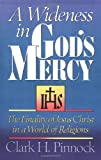 A Wideness in God's Mercy: The Finality Of Jesus Christ In A World Of Religions (0310535913) by Pinnock, Clark H.
