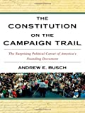 The Constitution on the Campaign Trail: The Surprising Political Career of Americas Founding Document