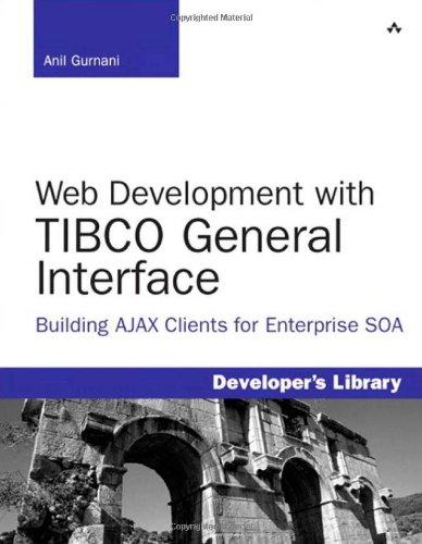 Web Development with TIBCO General Interface: Building AJAX Clients for Enterprise SOA