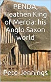 img - for PENDA, Heathen King of Mercia: his Anglo Saxon world book / textbook / text book