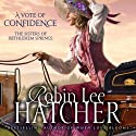 A Vote of Confidence: The Sisters of Bethlehem Springs (       UNABRIDGED) by Robin Lee Hatcher Narrated by Kathy Garver