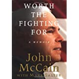 Worth the Fighting For: A Memoir ~ John McCain