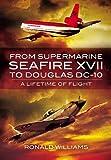 From Supermarine Seafire XVII to Douglas DC-10: A Lifetime of Flight Ronald Williams