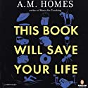 This Book Will Save Your Life (       UNABRIDGED) by A. M. Homes Narrated by Scott Brick