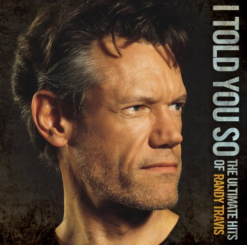 I Told You So-The Ultimate Hits Of Randy Travis (2 CD) cover