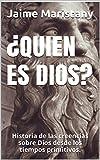 ¿QUIEN ES DIOS?: Historia de las creencias sobre Dios desde los tiempos primitivos. (Dios y Sociedad nº 1) (Spanish Edition)
