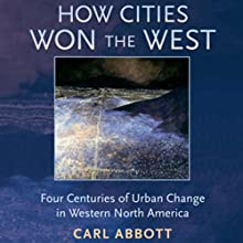 How Cities Won the West: Four Centuries of Urban Change in Western North America Audiobook by Carl Abbott Narrated by Rhett Samuel Price