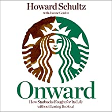 Onward: How Starbucks Fought for Its Life Without Losing Its Soul (       UNABRIDGED) by Howard Schultz, Joanne Gordon Narrated by Stephen Bowlby