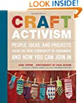 Craft Activism: People, Ideas, and Pr...