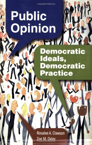 Public Opinion: Democratic Ideals, Democratic Practice