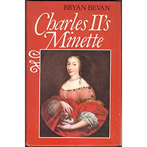 Charles II's Minette: Princess Henriette-Anne, Duchess of Orleans Bryan Bevan