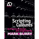 Scripting Cultures: Architectural Design and Programming (Architectural Design Primer)by Mark Burry