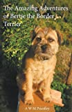 By Avon Priestley - The Amazing Adventures of Bertie the Border Terrier