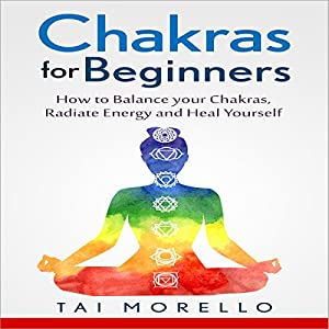 Chakras for Beginners: How to Balance Your Chakras, Radiate Energy and Heal Yourself Audiobook