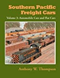 Southern Pacific Freight Cars - Volume 3 - Automobile Cars and Flat Cars (1930013167) by Anthony W. Thompson