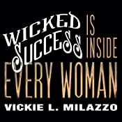 Wicked Success Is Inside Every Woman | [Vickie L. Milazzo]