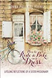 Donna Paulette Young How to Ride a Bike in a Dress: Lifelong Reflections of a Sister Missionary