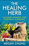 The Healing Herb: Natural Remedies For Everyday Illnesses (Simple Homemade Herbal Recipes)