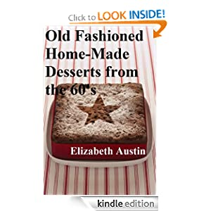 Kindle Book Bargain: Old Fashioned Home-Made Desserts from the 60's (Homemade Desserts), by Elizabeth Austin. Publisher: Elizabeth Austin; First edition (October 20, 2012)