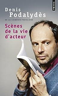 Scènes de la vie d'acteur par Denis Podalydès