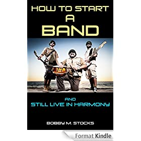 How to Start a Band: And Still Live in Harmony (English Edition)