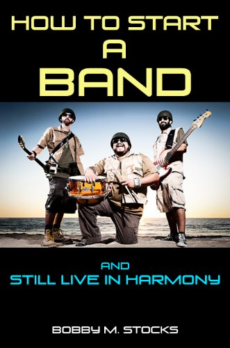 How To Start A Band: And Still Live In Harmony