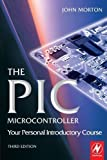 img - for The PIC Microcontroller: Your Personal Introductory Course, Third Edition 3rd (third) Edition by Morton, John [2005] book / textbook / text book