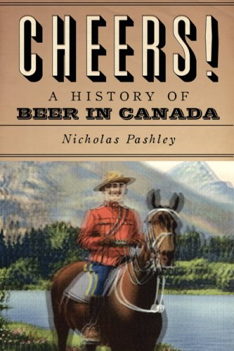 Cheers!: An Intemperate History of Beer in Canada