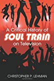 A Critical History of Soul Train on Television