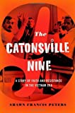 img - for The Catonsville Nine: A Story of Faith and Resistance in the Vietnam Era 1st edition by Peters, Shawn Francis (2012) Hardcover book / textbook / text book