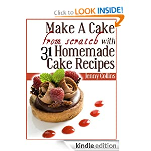 Make A Cake From Scratch With 31 Homemade Cake Recipes! (Tastefully Simple Recipes)
