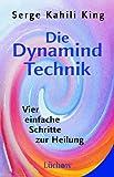 Die Dynamind Technik: Vier einfache Schritte zur Heilung - Serge K. King