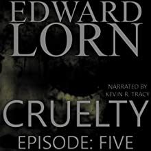 Cruelty: Cruelty, Book 5 (       UNABRIDGED) by Edward Lorn Narrated by Kevin R. Tracy