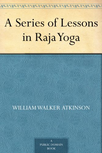 William Walker Atkinson - A Series of Lessons in Raja Yoga (English Edition)