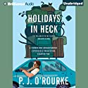 Holidays in Heck (       UNABRIDGED) by P.J. O'Rourke Narrated by Dan John Miller