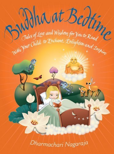 Buddha at Bedtime: Tales of Love and Wisdom for You to Read with Your Child to Enchant, Enlighten and Inspire by Nagaraja, Dharmachari (unknown Edition) [Paperback(2008)] PDF