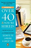 Over 40 & Youre Hired!: Secrets to Landing a Great Job