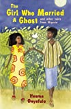 The Girl Who Married a Ghost: and Other Tales from Nigeria by Ifeoma Onyefulu