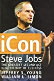 iCon Steve Jobs: The Greatest Second Act in the History of Business