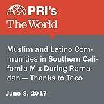 Muslim and Latino Communities in Southern California Mix During Ramadan — Thanks to Taco Trucks | David Leveille