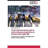 Transformaciones de la vida urbana argentina a finales del siglo XX: La dimensión simbólico-ideológica del espacio...