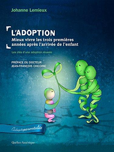 L'Adoption : Mieux vivre les trois premières années après l'arrivée de l'enfant: Les clés d'une adoption réussie
