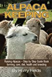img - for Alpaca Keeping Raising Alpacas - Step by Step Guide Book... farming, care, diet, health and breeding by Fields, Harry (2014) Paperback book / textbook / text book
