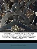 img - for Ap ndice A La Recopilaci n De Leyes De La Nueva Granada: Formado I Publicado De Orden Del Poder Ejecutivo : Contiene Toda La Lejislaci n Nacional ... Hasta 1849 Inclusive... (Spanish Edition) book / textbook / text book