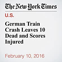German Train Crash Leaves 10 Dead and Scores Injured Other by Melissa Eddy Narrated by Keith Sellon-Wright