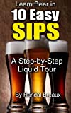 Learn Beer in 10 Easy Sips: A Step-by-Step Liquid Tour