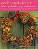img - for Enchanted Circles: Flower Garlands, Swags and Wreaths: Over 200 Projects For Beautiful Fresh And Dried Arrangements book / textbook / text book