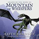 Mountain of Whispers: Island of Fog, Book 3 | Keith Robinson